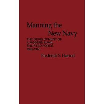 Manning the New Navy The Development of a Modern Naval Enlisted Force by Harrod & Frederick S.