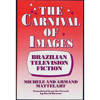 The Carnival of Images Brazilian Television Fiction by Mattelart & Michele