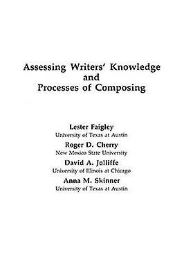 Assessing Writers Knowledge and Processes of Composing by Faigley & Lester