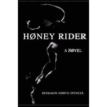Hney Rider  A Nvel by Spencer & Benjamin North
