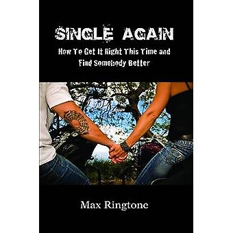Single Again How to Get It Right This Time and Find Somebody Better by Ringtone & Max