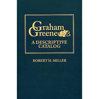 Graham Greene A Descriptive Catalog by Miller & Robert H.
