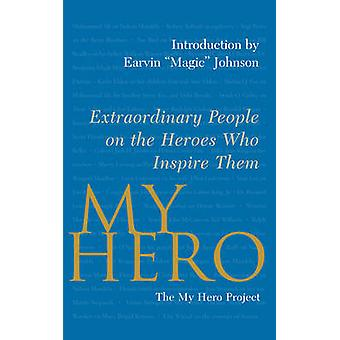 My Hero Extraordinary People on the Heroes Who Inspire Them by The My Hero Project