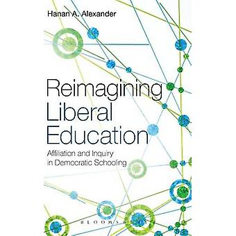 Reimagining Liberal Education by Alexander & Hanan