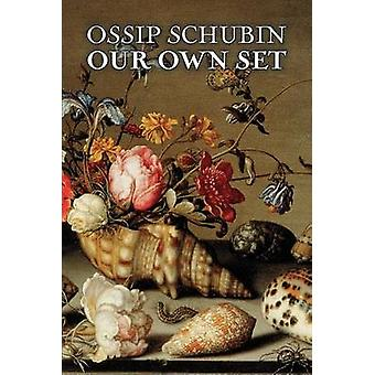 Our Own Set by Ossip Schubin Fiction Classics Historical Literary by Schubin & Ossip