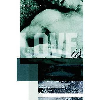 Love Is by Silva & Kathleen Rose