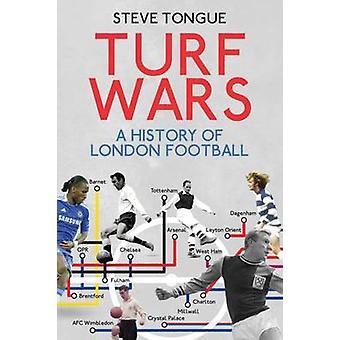 Turf Wars - A History of London Football by Steve Tongue - 97817853119