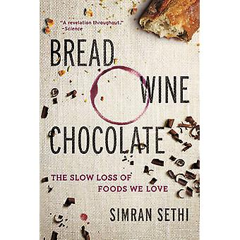 Bread - Wine - Chocolate - The Slow Loss of Foods We Love by Simran Se
