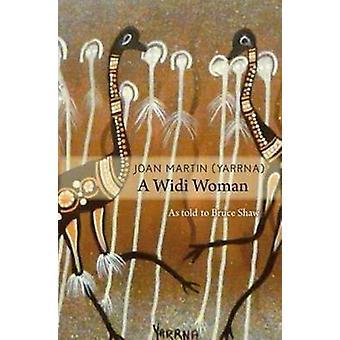 Joan Martin (Yaarna) - A Widi Woman by Joan Martin - Bruce Shaw - 9780