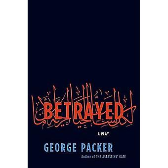Betrayed - A Play by George Packer - 9780865479913 Book
