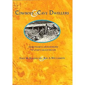 Cowboys and Cave Dwellers - Basketmaker Archaeology in Utah's Grand Gu