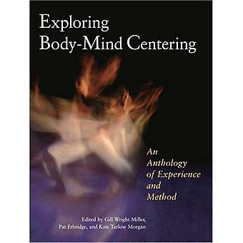 Exploring Body-Mind Centering - An Anthology of Experience and Method