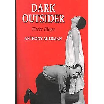 Dark Outsider - Three Plays -  -A Man Out of the Country - -  -Dark Outsid