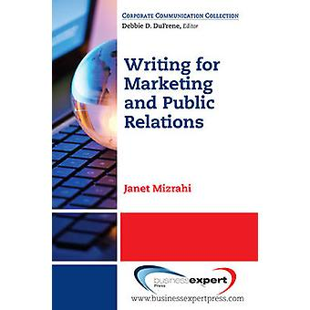 Fundamentals of Writing for Marketing and Public Relations A StepByStep Guide for Quick and Effective Results by Mizrahi & Janet