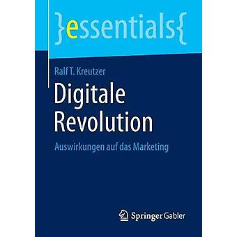 Digitale Revolution  Auswirkungen auf das Marketing by Kreutzer & Ralf T.