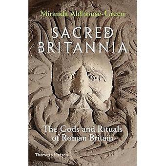 Sacred Britannia - The Gods and Rituals of Roman Britain by Sacred Bri