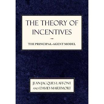 The Theory of Incentives - The Principal-agent Model by Jean-Jacques L