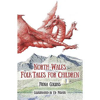North Wales Folk Tales for Children by Fiona Collins - 9780750964272