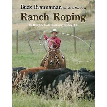 Ranch Roping - The Complete Guide to a Classic Cowboy Skill by Buck Br