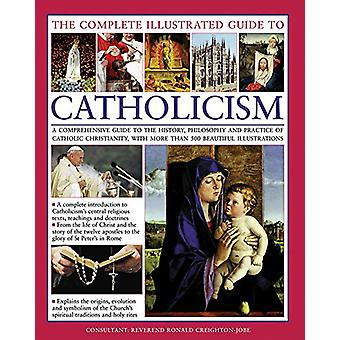 The Complete Illustrated Guide to Catholicism - A Comprehensive Guide