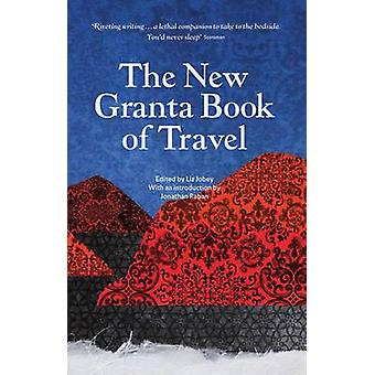 The New Granta Book of Travel by Liz Jobey - 9781847083302 Book
