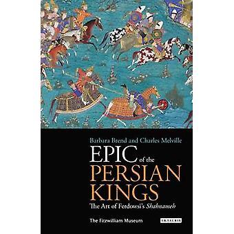 Epopeya de los Reyes persos - el arte de Shahnameh de Ferdowsi de Barbara
