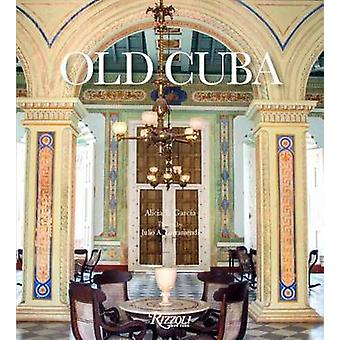 Old Cuba - Urban and Vernacular Architecture by Alicia E. Garcia - Jul
