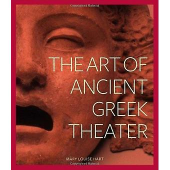 The Art of Ancient Greek Theater by Mary L. Hart - 9781606060377 Book
