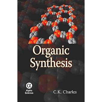 Organic Synthesis by C. K. Charles - 9781842656778 Book