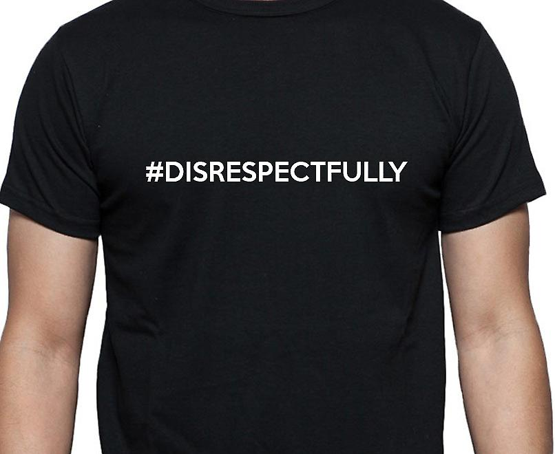 #Disrespectfully Hashag Disrespectfully Black Hand Printed T shirt