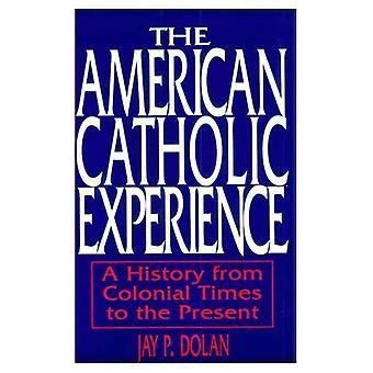 La experiencia católica americana: Una historia de la época Colonial hasta el presente
