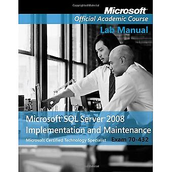 Microsoft SQL Server 2008 Implementation and Maintenance Lab Manual: (70-432)
