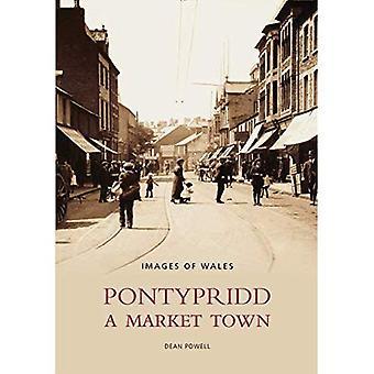 Pontypridd: Una ciudad del mercado (imágenes de país de Gales): una ciudad del mercado (imágenes de país de Gales)