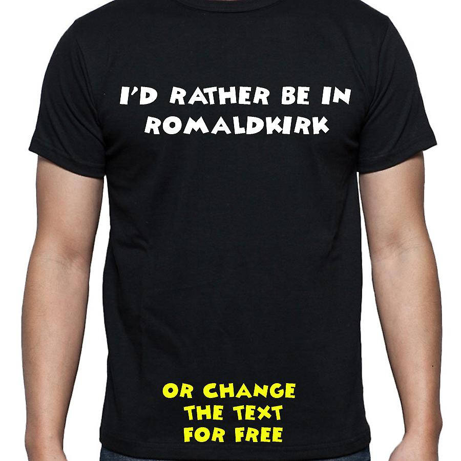 I'd Rather Be In Romaldkirk Black Hand Printed T shirt