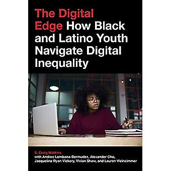 The Digital Edge: How Black and Latino Youth Navigate Digital Inequality (Connected Youth and Digital Futures)