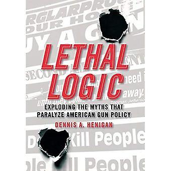 Dödliga logik: Exploderar myterna som förlamar amerikansk pistol politik