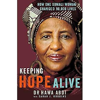 Keeping Hope Alive: How One Somali Woman Changed 90,000 Lives: How One Somalian Woman Changed 90,000 Lives
