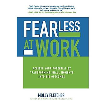 Fearless at Work: Achieve Your Potential by Transforming Small Moments into Big Outcomes (Business� Books)