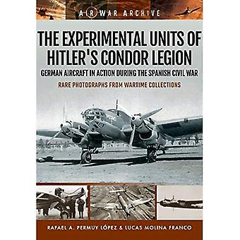 The Experimental Units of Hitler's Condor Legion: German Aircraft in Action During the Spanish Civil War