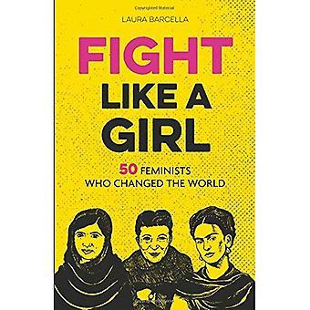Vechten als een meisje: 50 feministen die de wereld veranderde