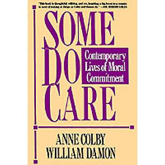 Some Do Care  Contemporary Lives of Moral Commitment by Colby & Anne