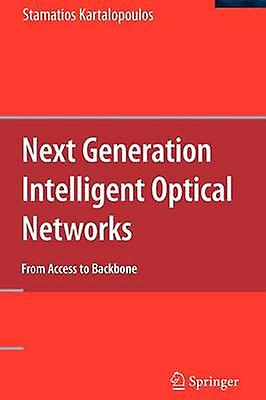 Next Generation Intelligent Optical Networks From Access to Backbone by Kartalopoulos & Stamatios V.