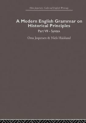 A Modern English Grammar on Historical Principles  Volume 7. Syntax by Jespersen & Otto