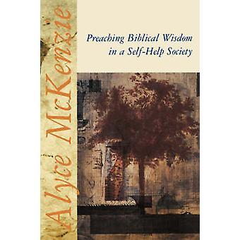 Preaching Biblical Wisdom in a SelfHelp Society by McKenzie & Alyce M.