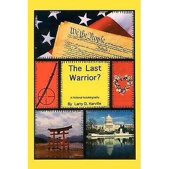 The Last Warrior by Harville & Larry D.