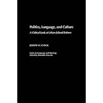 Politics Language and Culture A Critical Look at Urban School Reform by Check & Joseph W.