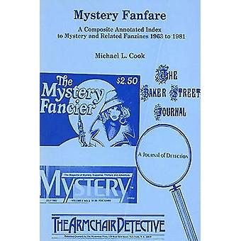 Mystery Fanfare A Composite Annotated Index to Mystery and Related Fanzines 19631981 by Cook & Michael L.