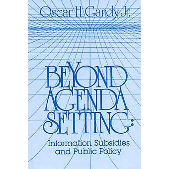 Beyond Agenda Setting Information Subsidies and Public Policy by Gandy & Oscar H. & Jr.