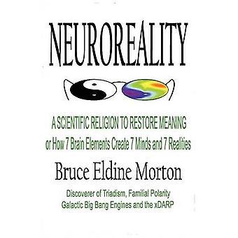 Neuroreality A religione scientifica per ripristinare elementi di cervello di significato o come 7 creare 7 menti e 7 realtà di Morton & Bruce Eldine