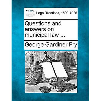 Questions and answers on municipal law ... by Fry & George Gardiner